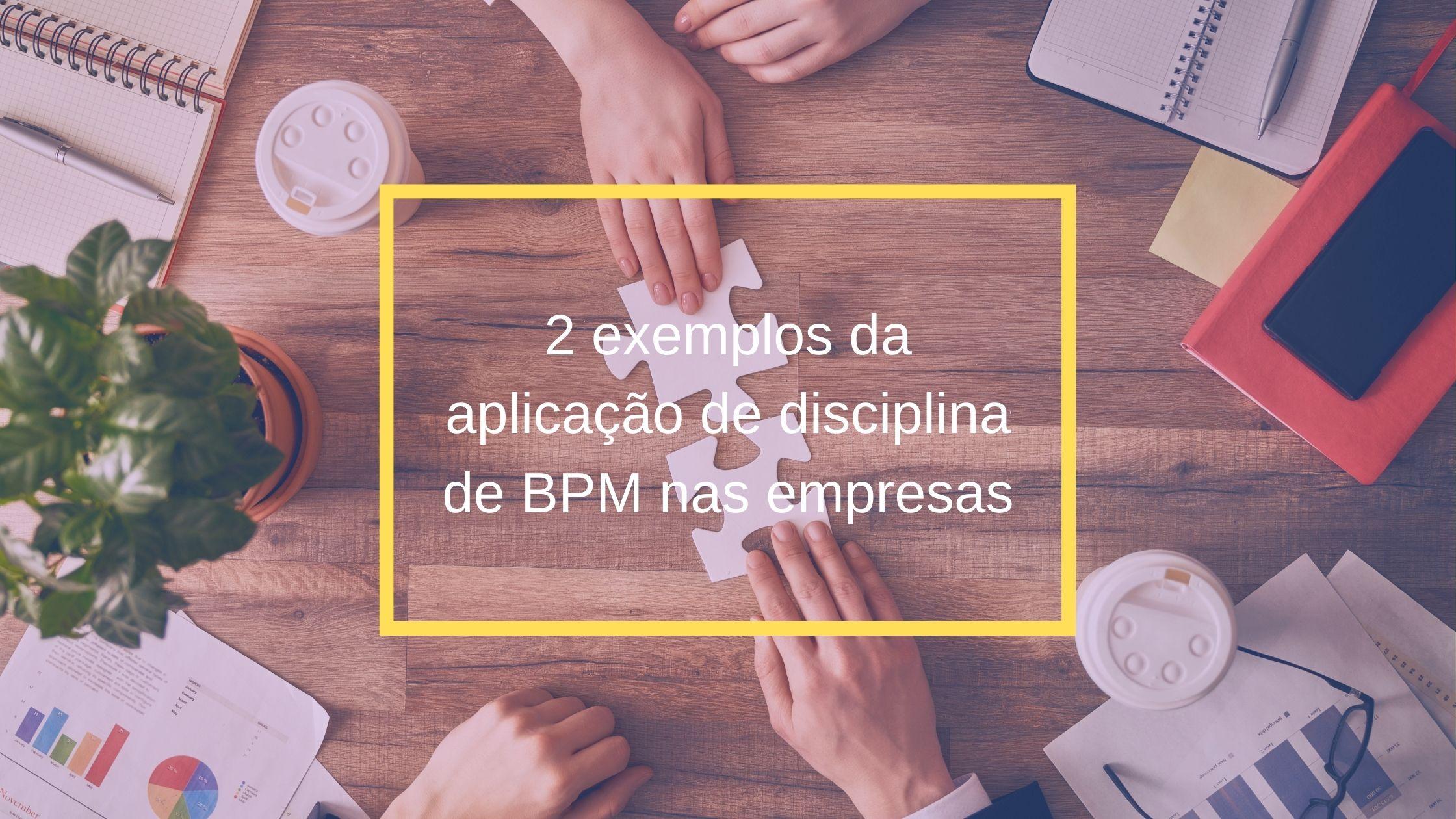 banner do post: Case de sucesso aplicação de BPM nas empresas